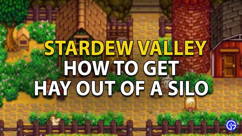 Tips to get Hay Out of a Silo in Stardew Valley?