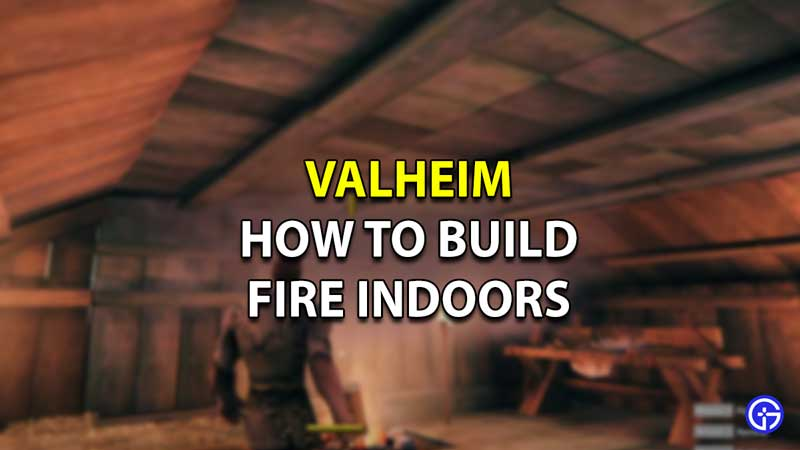 How To Make Fire Indoors In Valheim
