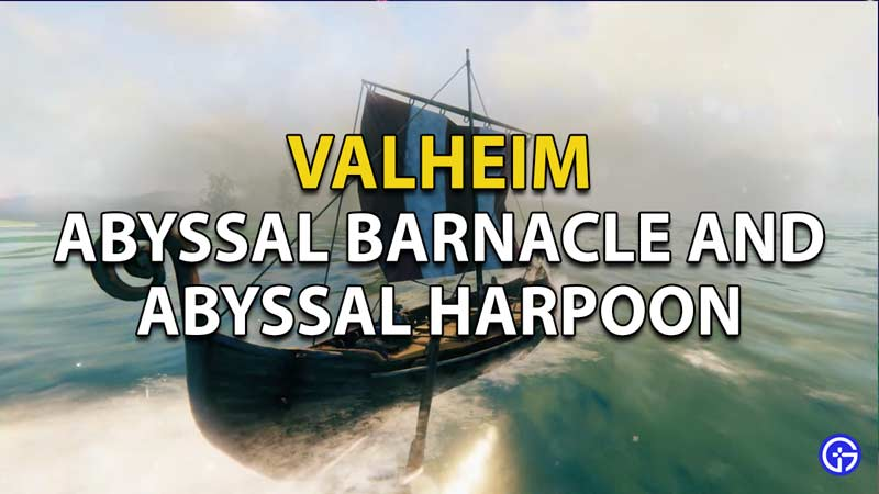 Where to find Abyssal Barnacle and Abyssal Harpoon.