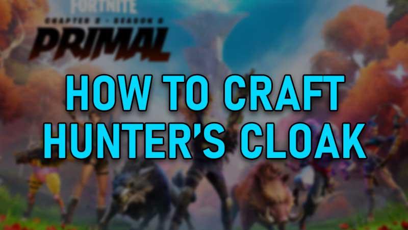 Fortnite Hunter's Cloak Guide