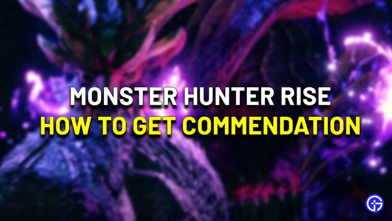 How To Get Commendation In Monster Hunter Rise