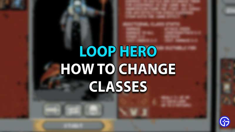 How To Change Classes In Loop Hero