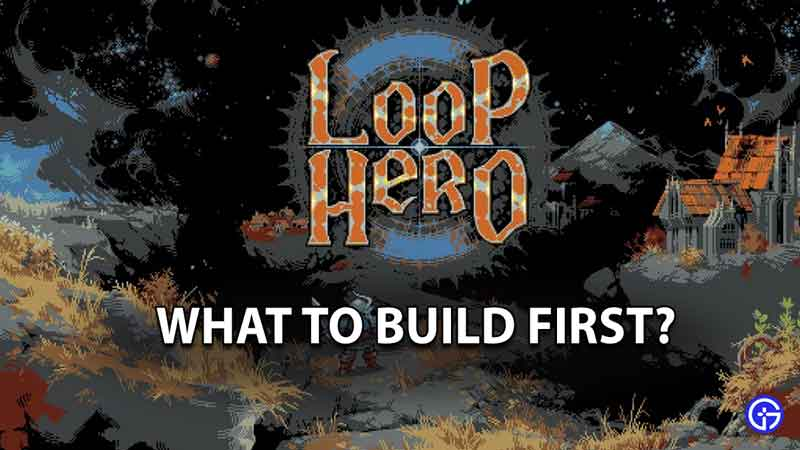 What to Build First in Loop Hero