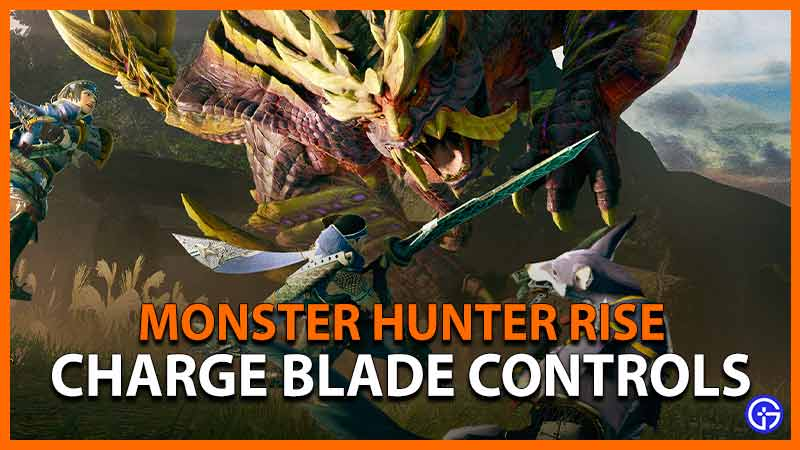 Monster Hunter Rise Charge Blade Controls