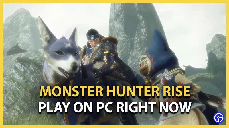 Monster Hunter Rise How To Play On PC Right Now 2021