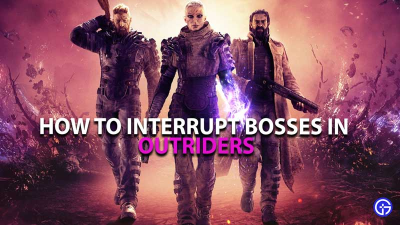 Outriders Interrupt Bosses Guide