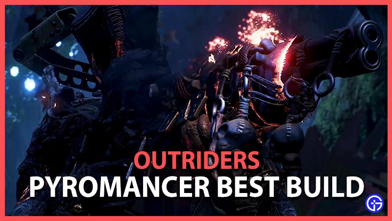 Outriders Pyromancer Best Build