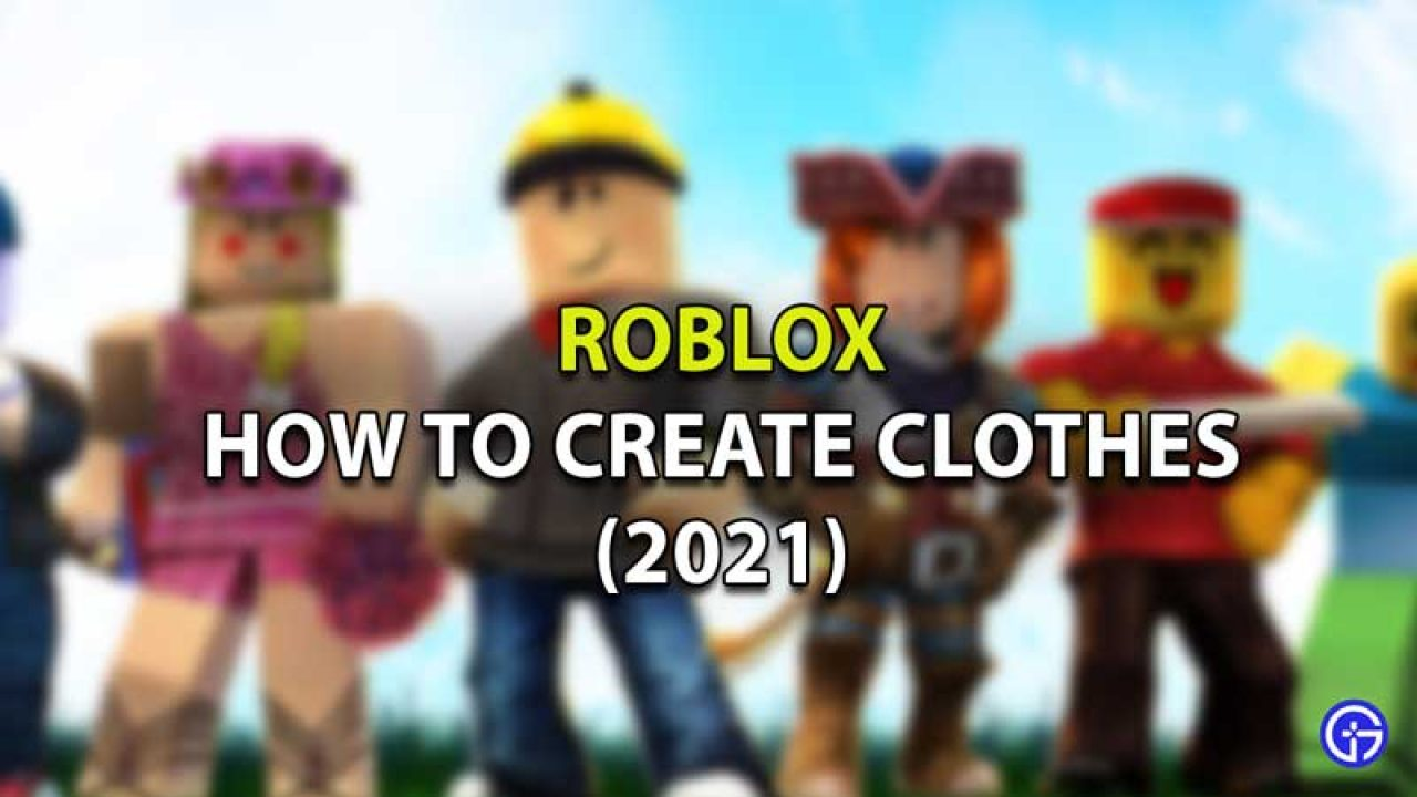 Roblox Cloth Guide How to Create, Upload & Sell Clothes on Roblox