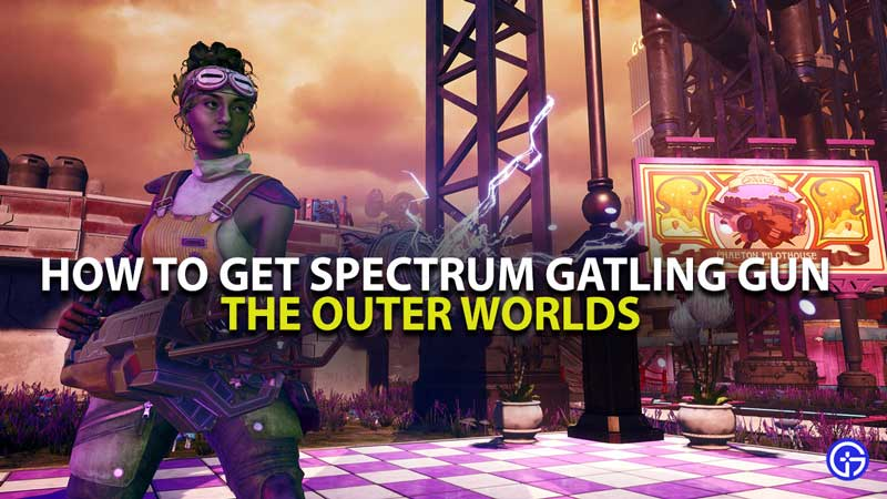 Spectrum Gatling Gun The Outer Worlds Guide