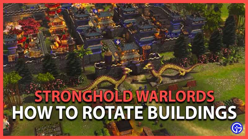 Stronghold Warlords Rotate Buildings