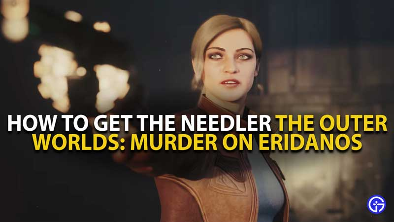 The Outer Worlds Murder on Eridanos Needler Guide