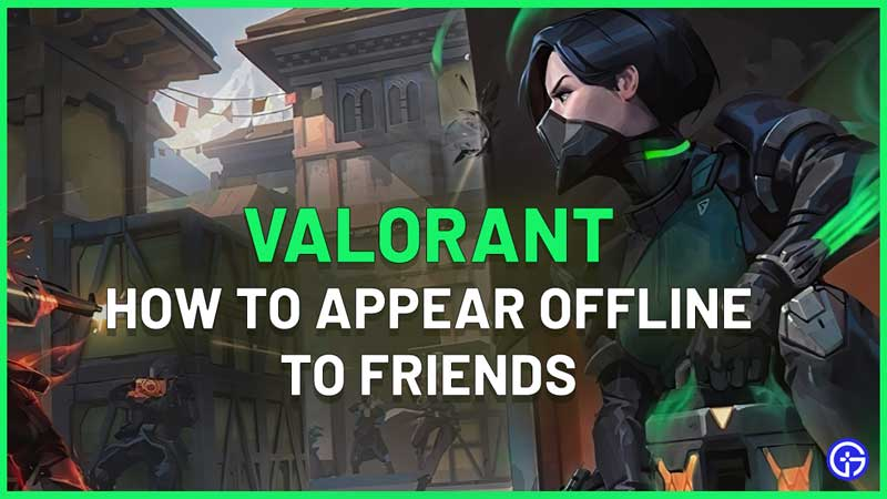 How To Appear Offline In Valorant
