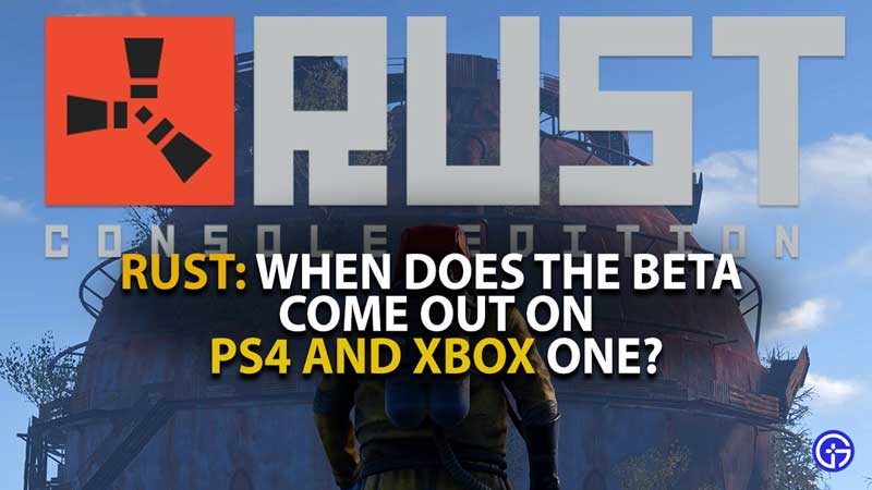When Does Rust Console Beta Out