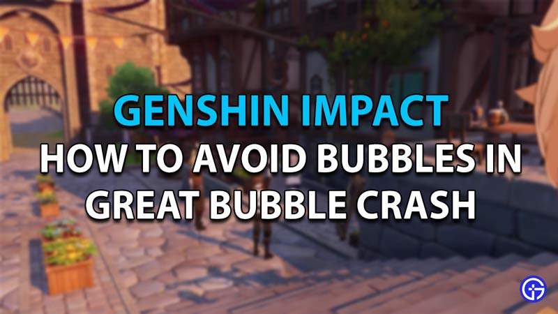How to avoid bubbles in giant bubble crash in Genshin Impact