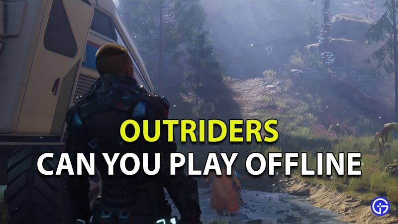 Can you play Outriders Offline