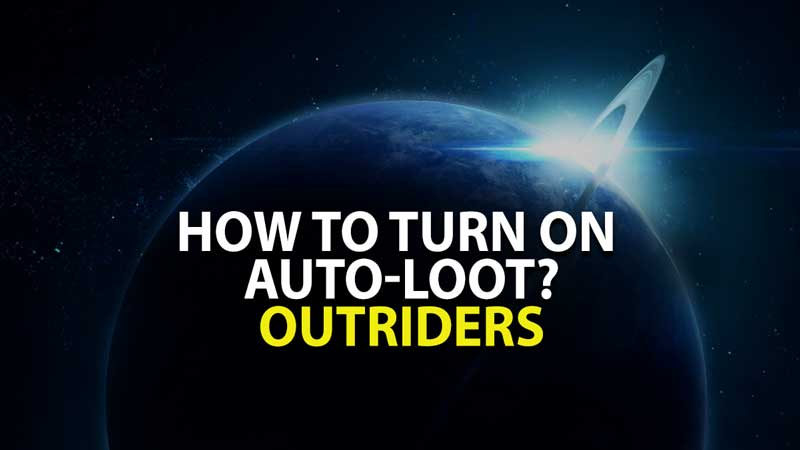 How to Auto-Loot Outriders?