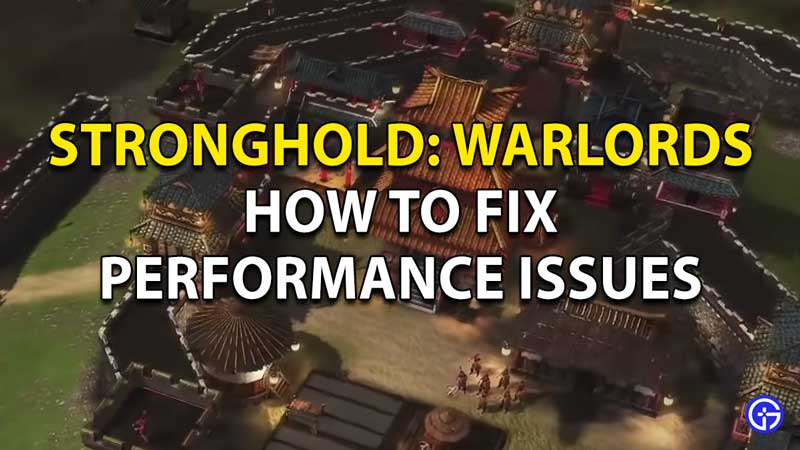 How to fix performance issues in Stronghold Warlords