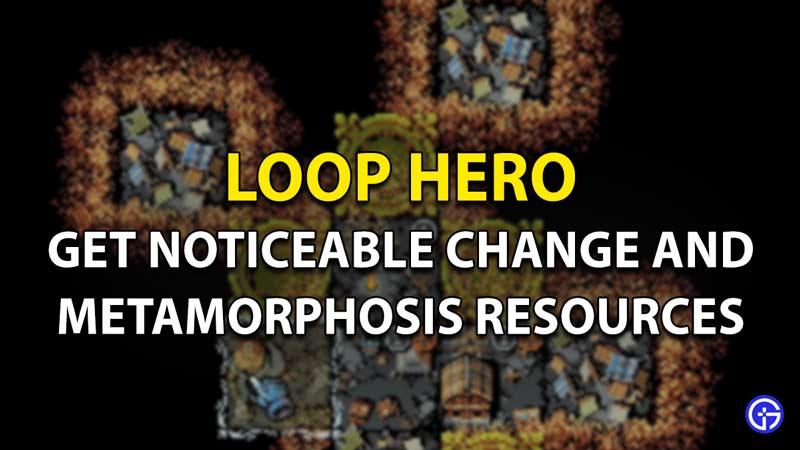 Get noticeable change and metamorphosis resources in Loop Hero