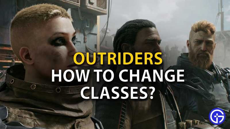 outriders how to change classes