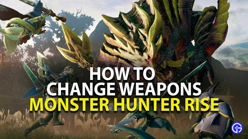 how to change weapons in monster hunter rise