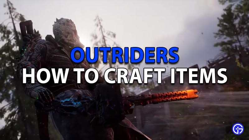 Learn how to Craft Items and Weapons in Outriders
