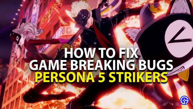 how to fix all game breaking bugs in persona 5 strikers