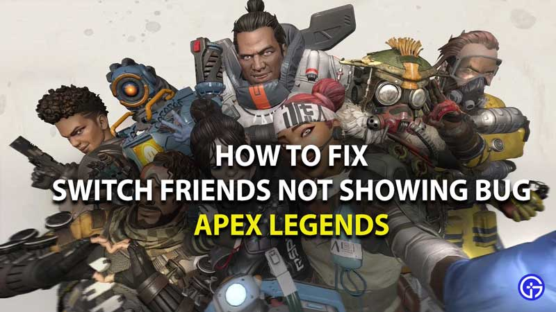 how to fix switch friends not showing bug in apex legends