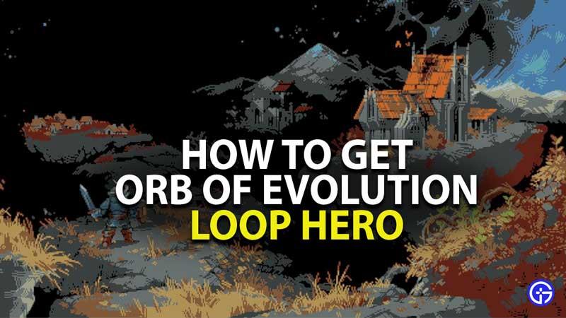 how to get orb of evolution in loop hero