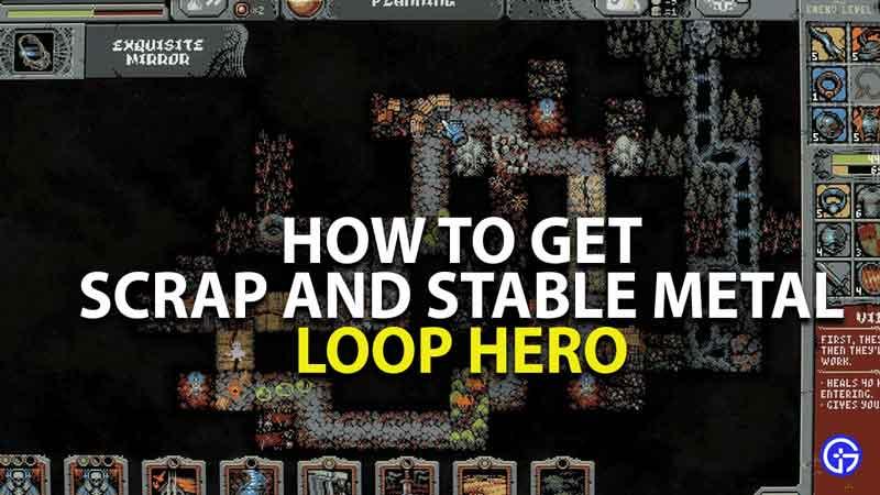 how to get scrap metal and stable metal in loop hero