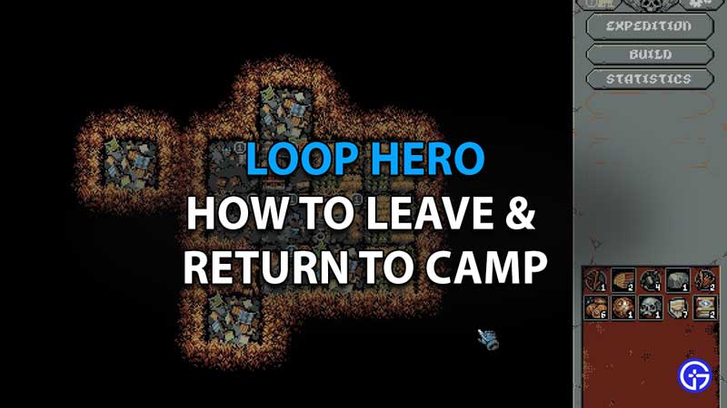 how to leave and go back to camp in loop hero