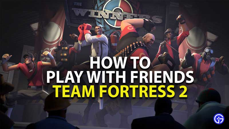 how to play with friends in team fortress 2