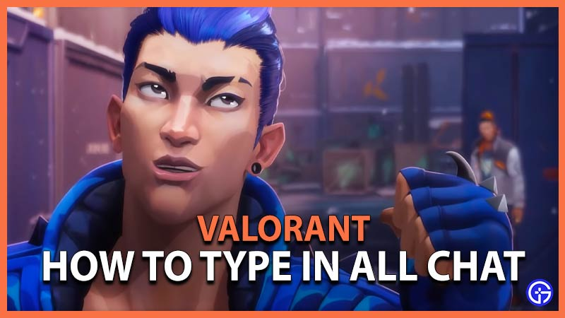 how to type and talk in all chat in valorant