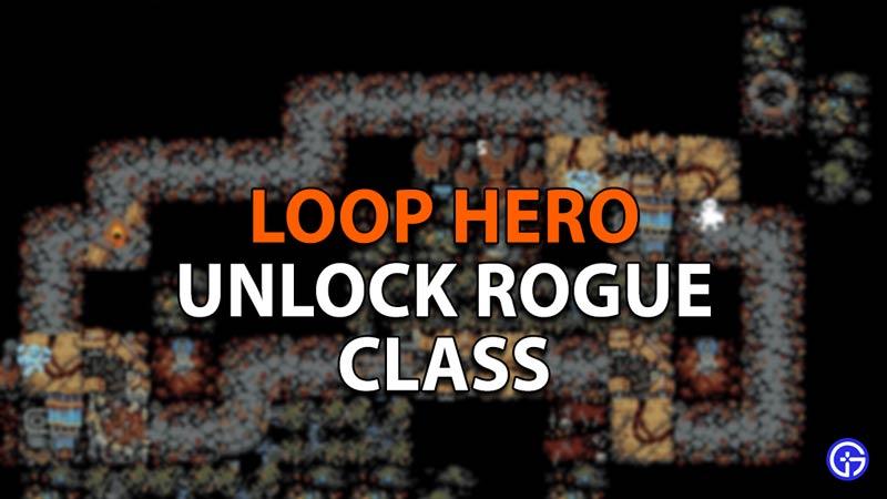 How to unlock Rogue Class in Loop Hero