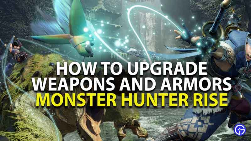 how to upgrade weapons and armors in monster hunter rise