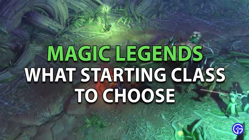 Which starting class to choose in Magic Legends