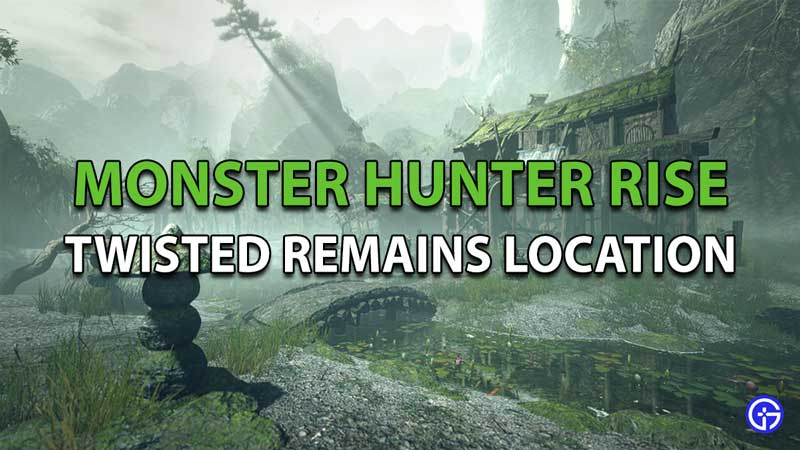 Monster Hunter Rise twisted remains location