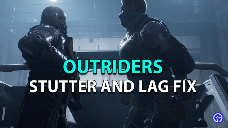 Stutter and Lag Fix for Outriders