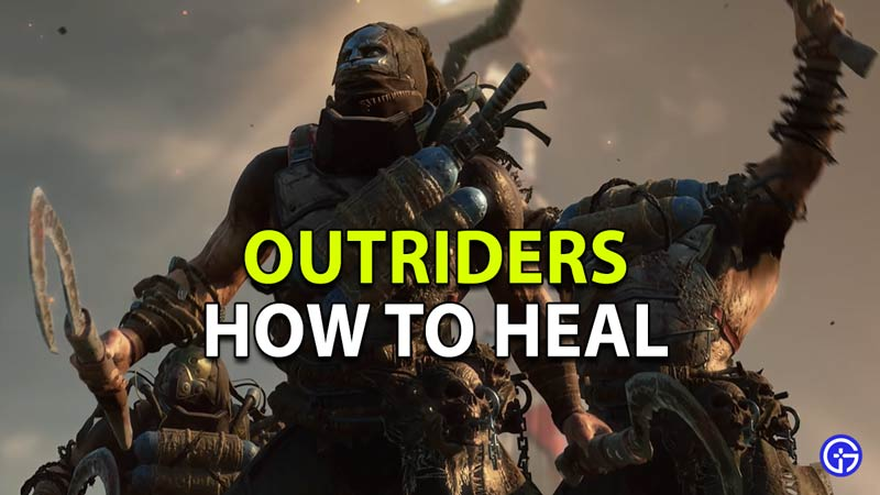 Learn How to Heal yourself in Outriders