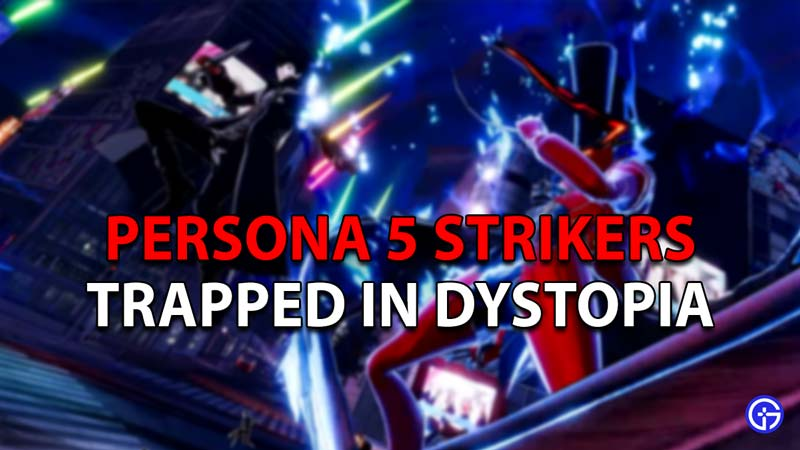 Persona 5 Strikers Trapped in Dystopia guide