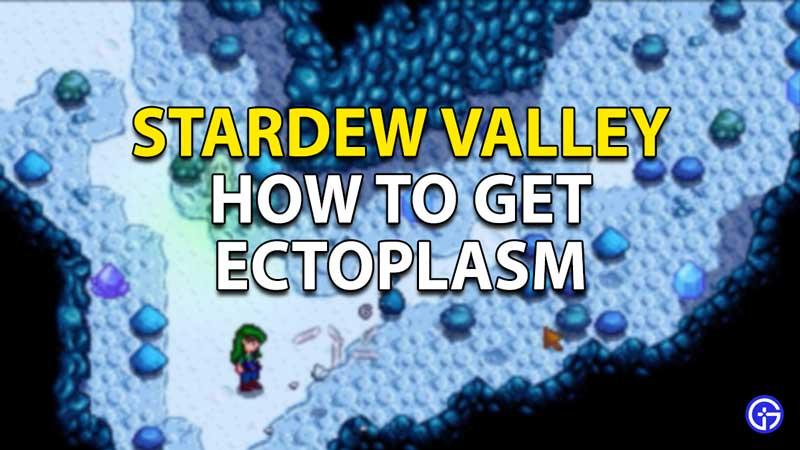 How to get Ectoplasm in Stardew Valley