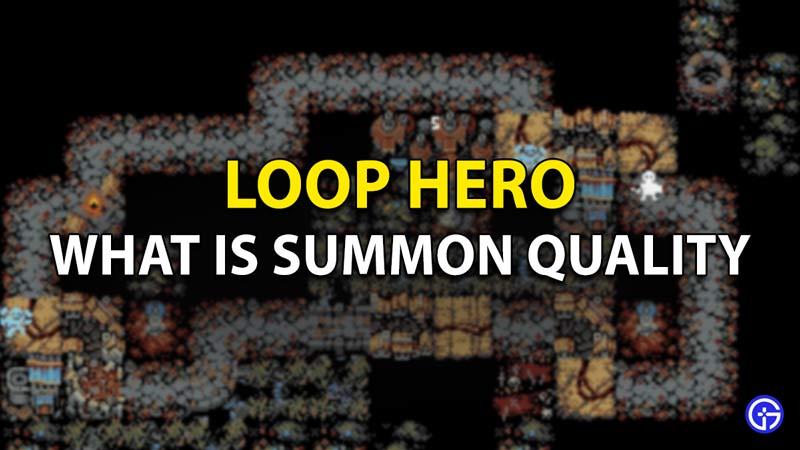 What is Summon Quality in Loop Hero