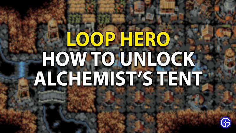 How to unlock the Alchemist's Tent in Loop Hero