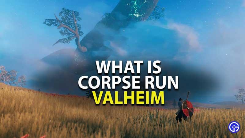what is corpse run in valheim
