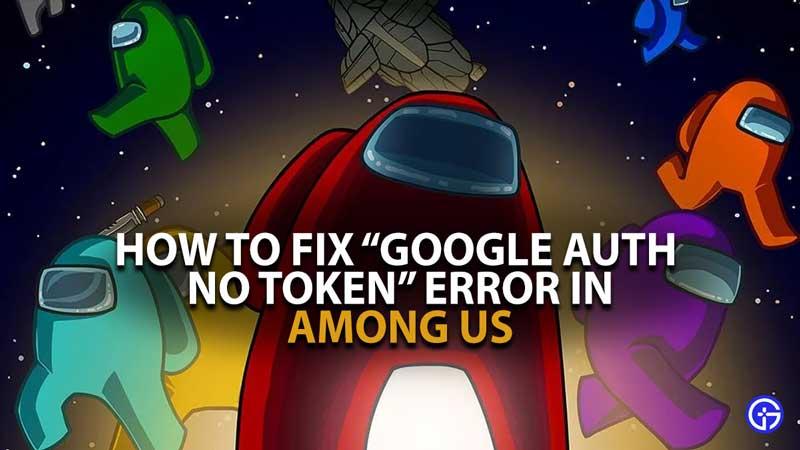 Among us Google Auth No Token Error Guide