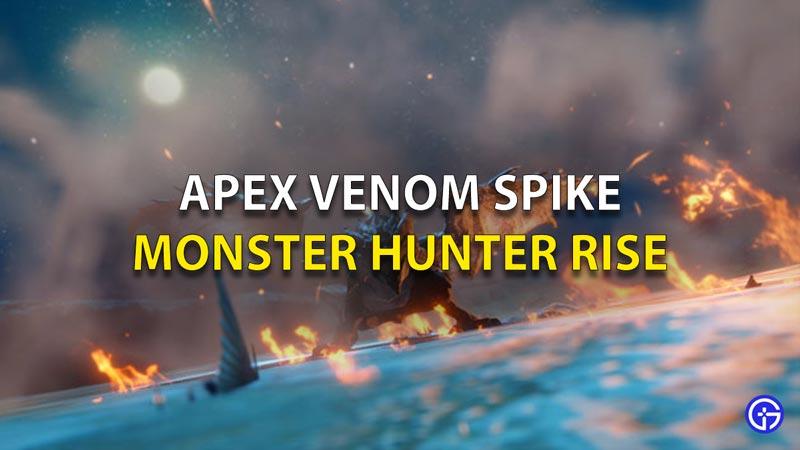 Apex Venom Spike In Monster Hunter Rise (MHR)