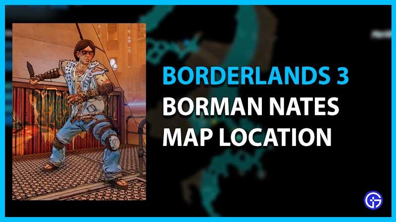Borman Nates Location in Borderlands 3