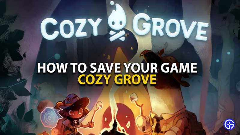 Cozy Grove Save Game Guide