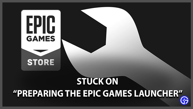 Epic Games Launcher Stuck On Preparing