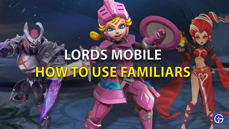 How-To-Use-Familiars-Lords-Mobile