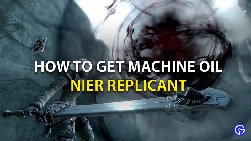 How To Get Machine Oil Nier Replicant